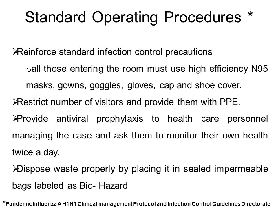 Standard Operating Procedures *  Reinforce standard infection control precautions o all those entering the room must use high efficiency N95 masks, g