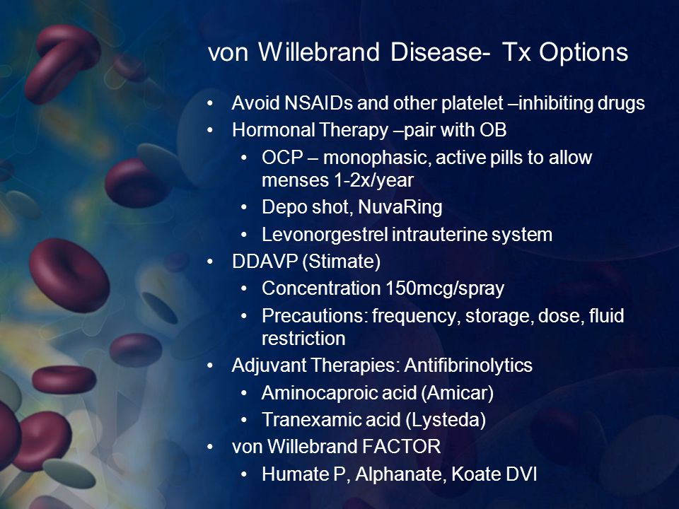 von Willebrand Disease- Tx Options Avoid NSAIDs and other platelet –inhibiting drugs Hormonal Therapy –pair with OB OCP – monophasic, active pills to