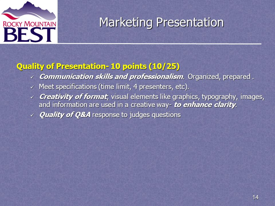 14 Marketing Presentation Quality of Presentation- 10 points (10/25) Communication skills and professionalism.