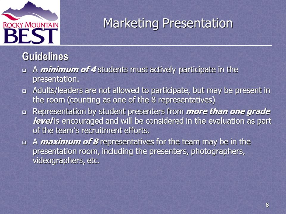 6 Marketing Presentation Guidelines  A minimum of 4 students must actively participate in the presentation.