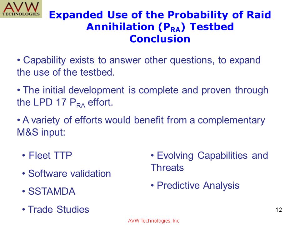 Expanded Use of the Probability of Raid Annihilation (P RA ) Testbed Conclusion Capability exists to answer other questions, to expand the use of the testbed.