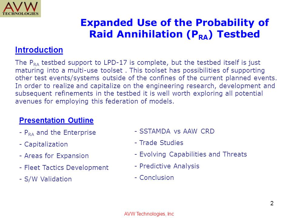 Probability of Raid Annihilation (P RA ) Testbed forms one of the core elements of the Enterprise Approach to Anti-Air Warfare Ship Self Defense (AAW SSD).