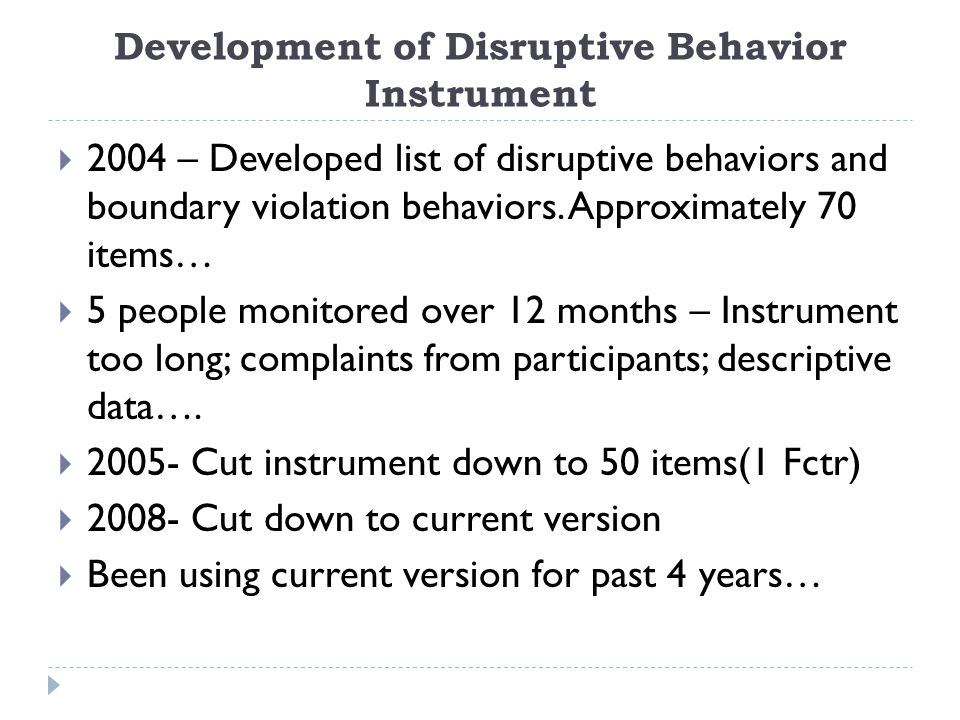 Definition of Disruptive Behavior Disruptive behavior is any inappropriate behavior, confrontation, or conflict, ranging from verbal abuse to physical or sexual harassment.
