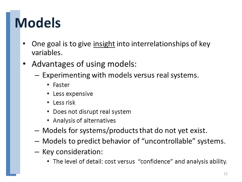 Models One goal is to give insight into interrelationships of key variables.