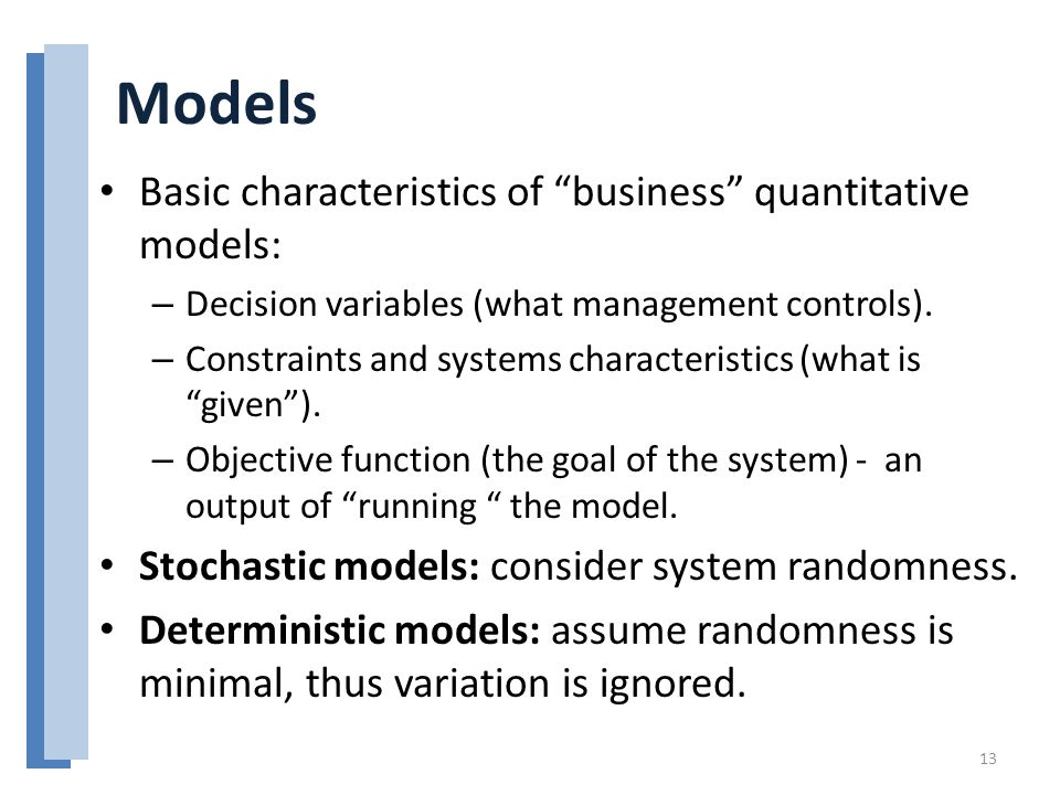 "Models Basic characteristics of ""business"" quantitative models: – Decision variables (what management controls). – Constraints and systems characteris"