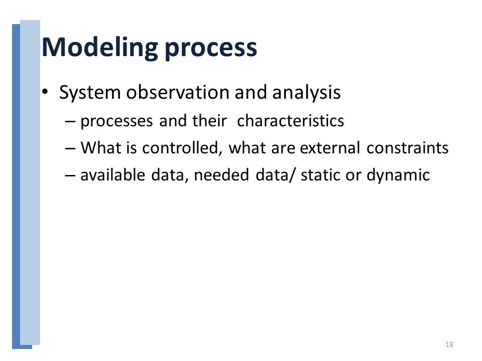Modeling process System observation and analysis – processes and their characteristics – What is controlled, what are external constraints – available