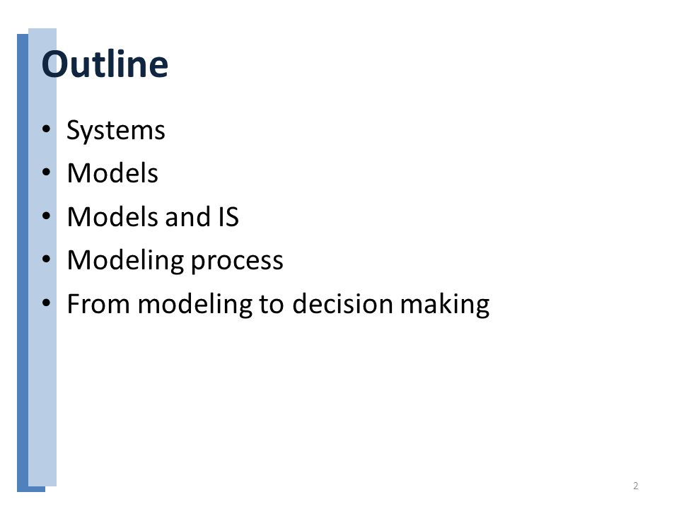 Outline Systems Models Models and IS Modeling process From modeling to decision making 2