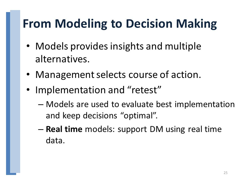 "From Modeling to Decision Making Models provides insights and multiple alternatives. Management selects course of action. Implementation and ""retest"""