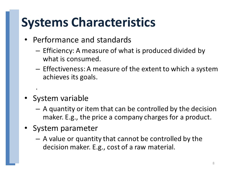 Systems Characteristics Performance and standards – Efficiency: A measure of what is produced divided by what is consumed. – Effectiveness: A measure