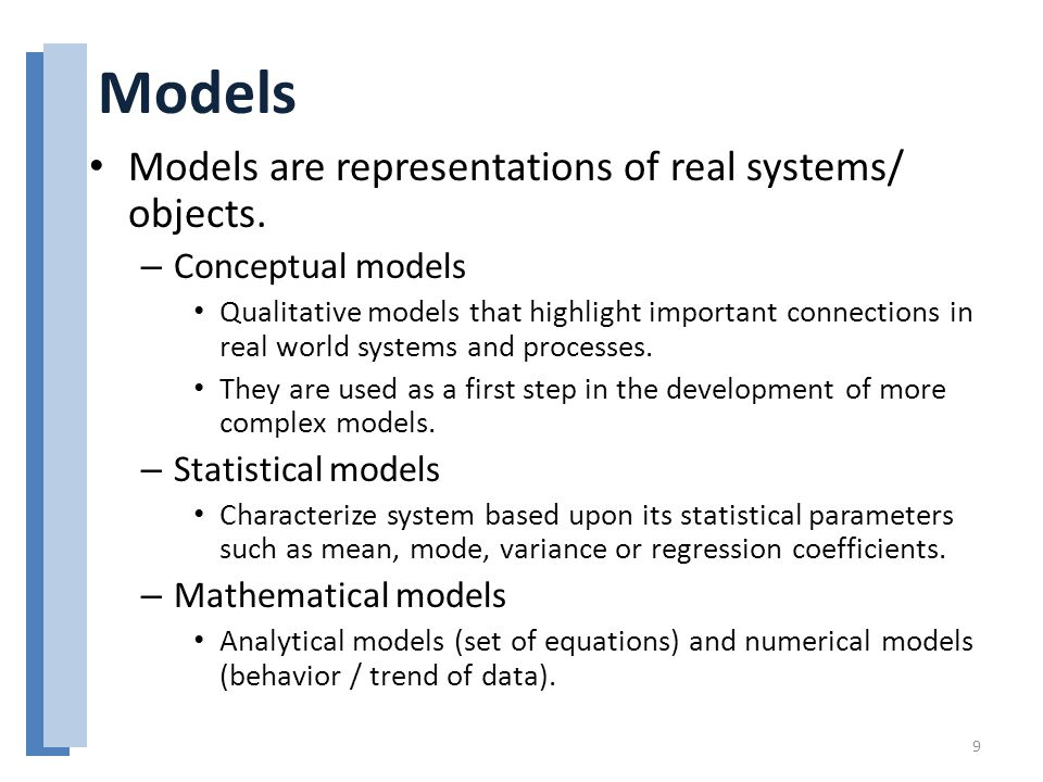 Models Models are representations of real systems/ objects.