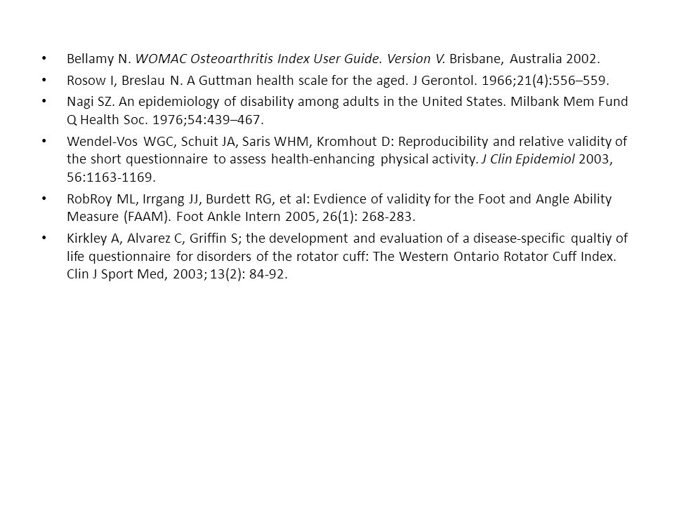 Bellamy N. WOMAC Osteoarthritis Index User Guide. Version V. Brisbane, Australia 2002. Rosow I, Breslau N. A Guttman health scale for the aged. J Gero