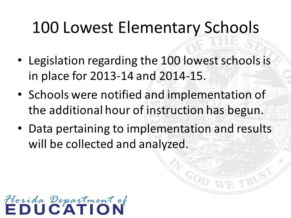 100 Lowest Elementary Schools Legislation regarding the 100 lowest schools is in place for 2013-14 and 2014-15.