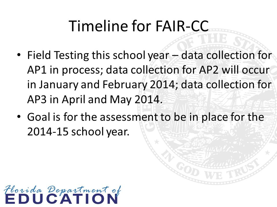 Timeline for FAIR-CC Field Testing this school year – data collection for AP1 in process; data collection for AP2 will occur in January and February 2014; data collection for AP3 in April and May 2014.