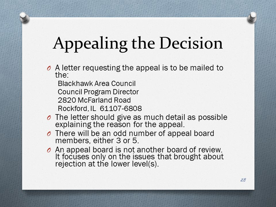 Appealing the Decision O A letter requesting the appeal is to be mailed to the: Blackhawk Area Council Council Program Director 2820 McFarland Road Ro
