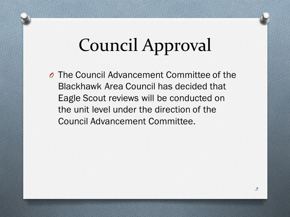 Council Approval O The Council Advancement Committee of the Blackhawk Area Council has decided that Eagle Scout reviews will be conducted on the unit