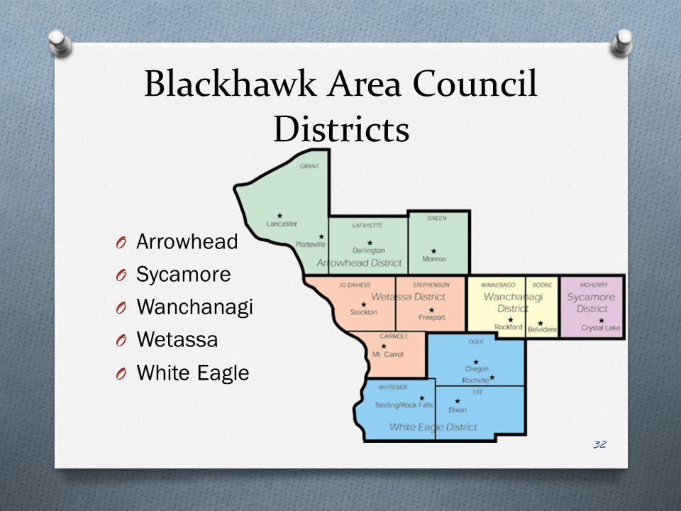 Blackhawk Area Council Districts O Arrowhead O Sycamore O Wanchanagi O Wetassa O White Eagle 32