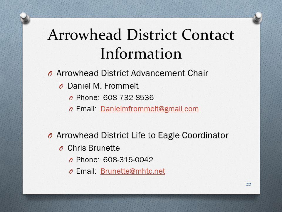 Arrowhead District Contact Information O Arrowhead District Advancement Chair O Daniel M. Frommelt O Phone: 608-732-8536 O Email: Danielmfrommelt@gmai