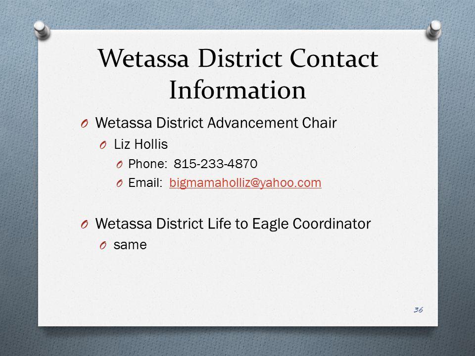 Wetassa District Contact Information O Wetassa District Advancement Chair O Liz Hollis O Phone: 815-233-4870 O Email: bigmamaholliz@yahoo.combigmamaho