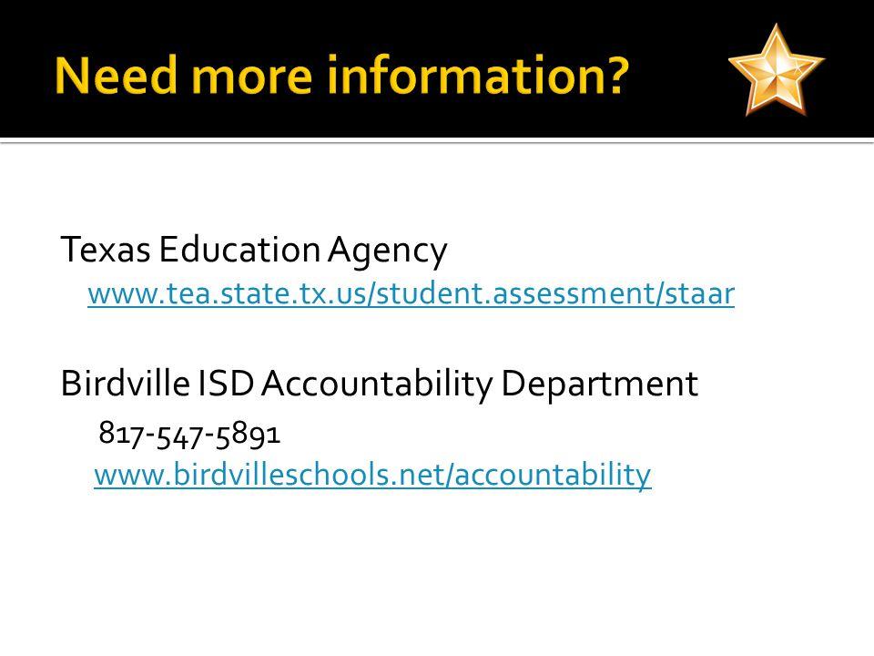 Texas Education Agency www.tea.state.tx.us/student.assessment/staar Birdville ISD Accountability Department 817-547-5891 www.birdvilleschools.net/accountability