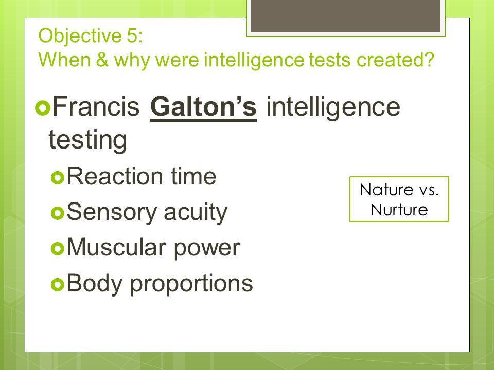 Objective 5: When & why were intelligence tests created.