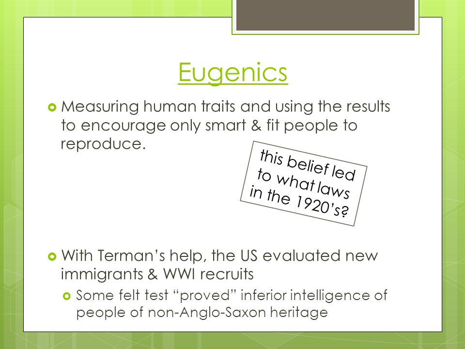 Eugenics  Measuring human traits and using the results to encourage only smart & fit people to reproduce.