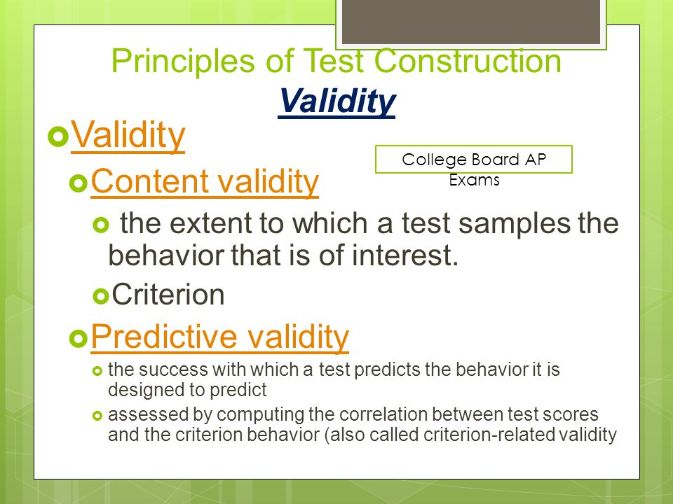 Principles of Test Construction Validity  Validity Validity  Content validity Content validity  the extent to which a test samples the behavior that is of interest.