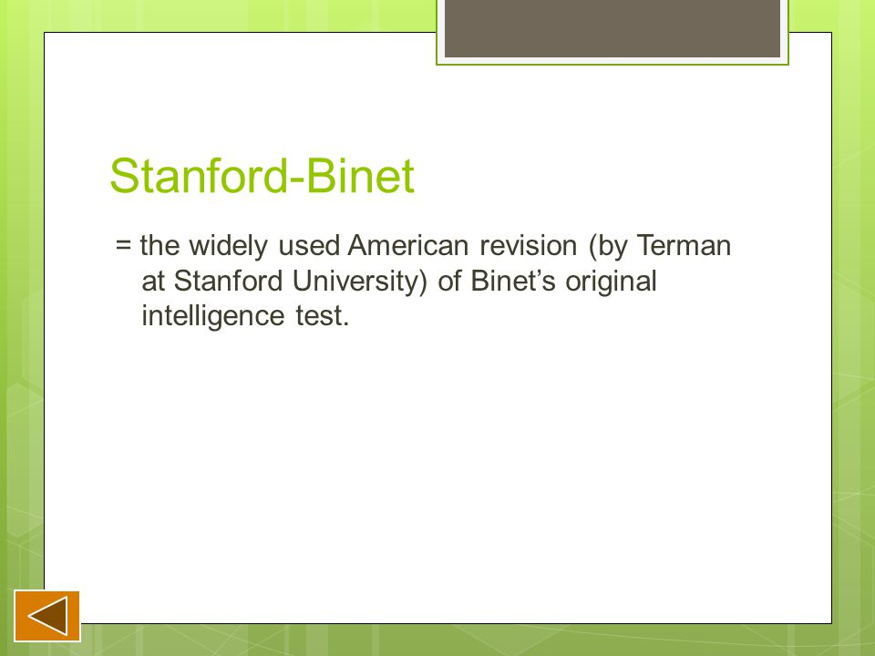 Stanford-Binet = the widely used American revision (by Terman at Stanford University) of Binet's original intelligence test.
