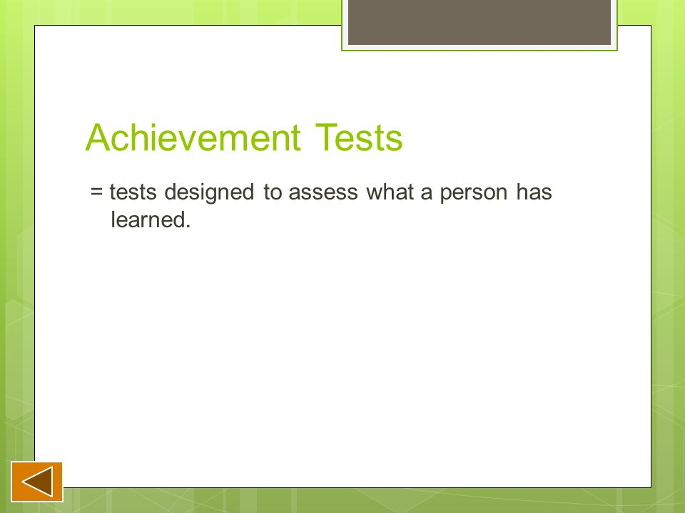 Achievement Tests = tests designed to assess what a person has learned.