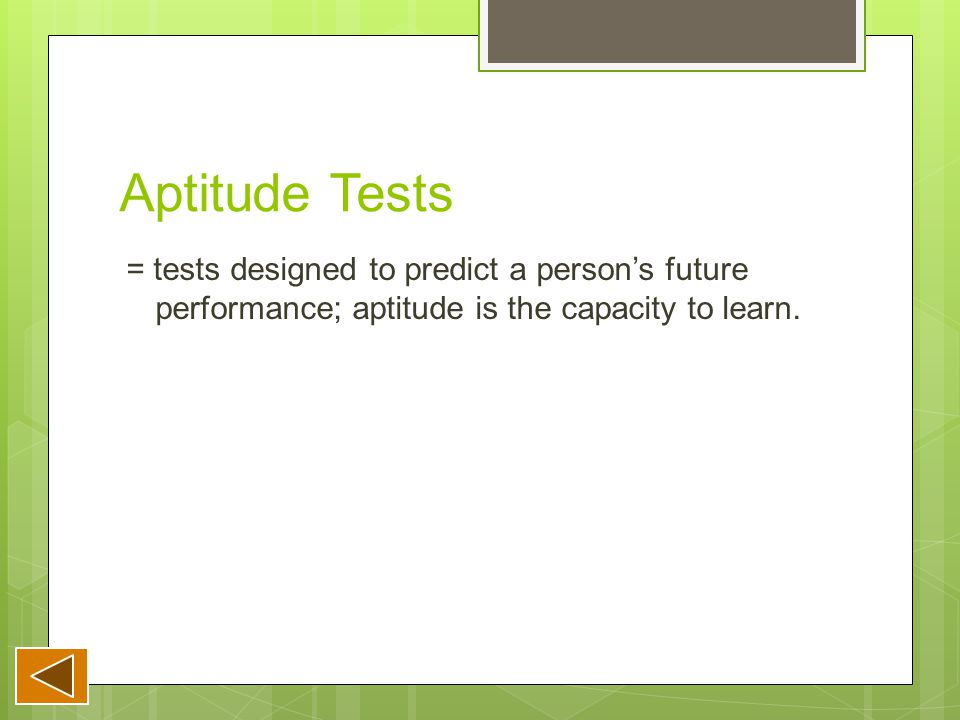 Aptitude Tests = tests designed to predict a person's future performance; aptitude is the capacity to learn.