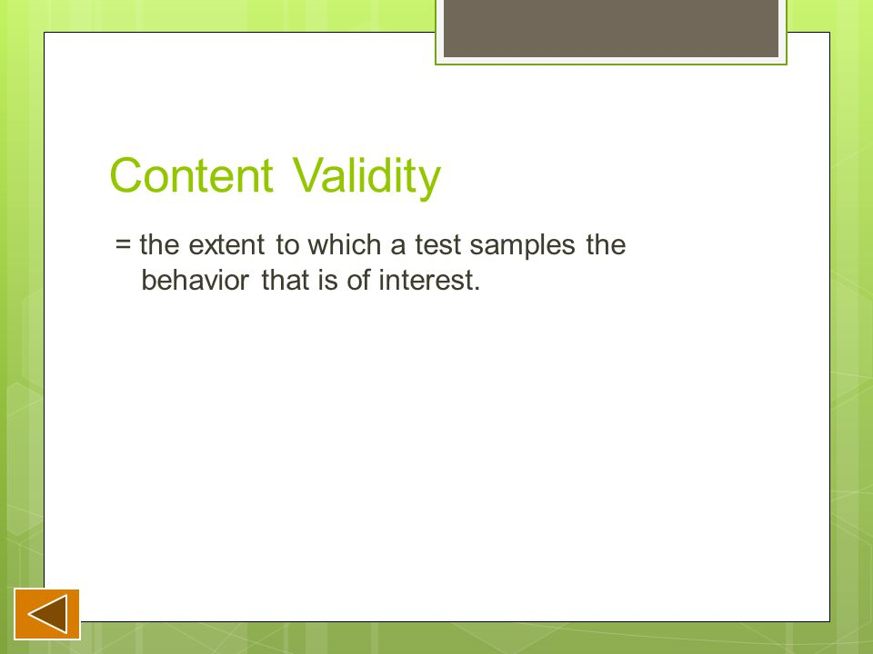 Content Validity = the extent to which a test samples the behavior that is of interest.