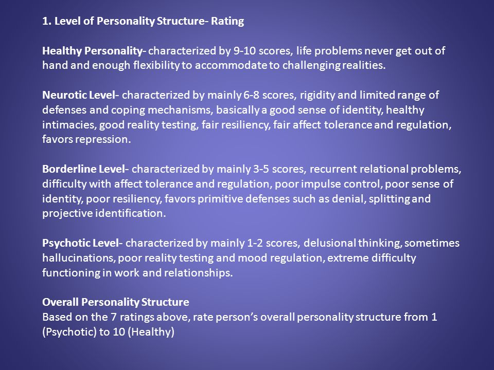 1. Level of Personality Structure- Rating Healthy Personality- characterized by 9-10 scores, life problems never get out of hand and enough flexibilit