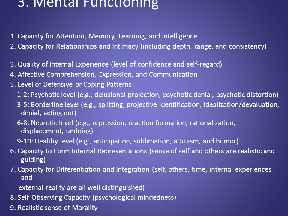 3. Mental Functioning 1. Capacity for Attention, Memory, Learning, and Intelligence 2. Capacity for Relationships and Intimacy (including depth, range