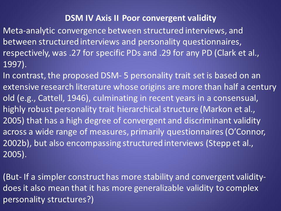 DSM IV Axis II Poor convergent validity Meta-analytic convergence between structured interviews, and between structured interviews and personality que