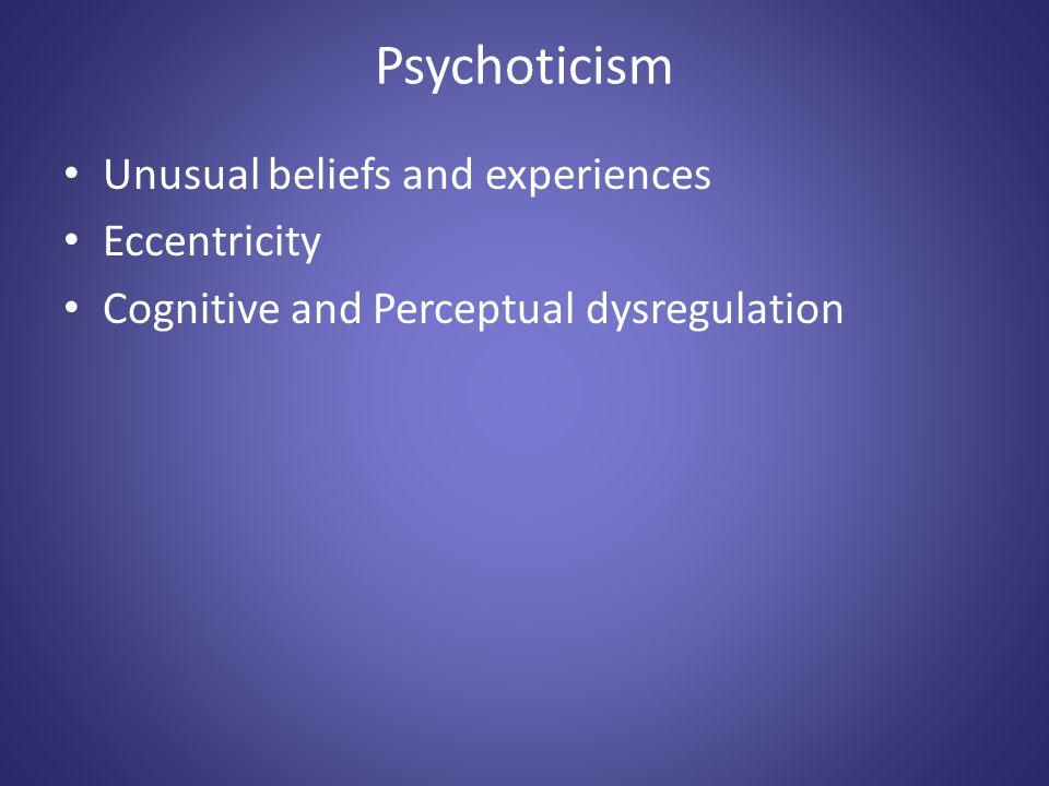 Psychoticism Unusual beliefs and experiences Eccentricity Cognitive and Perceptual dysregulation