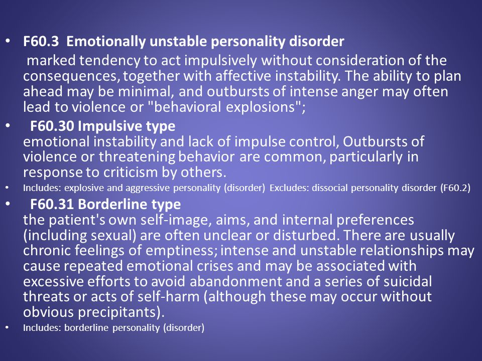 F60.3 Emotionally unstable personality disorder marked tendency to act impulsively without consideration of the consequences, together with affective