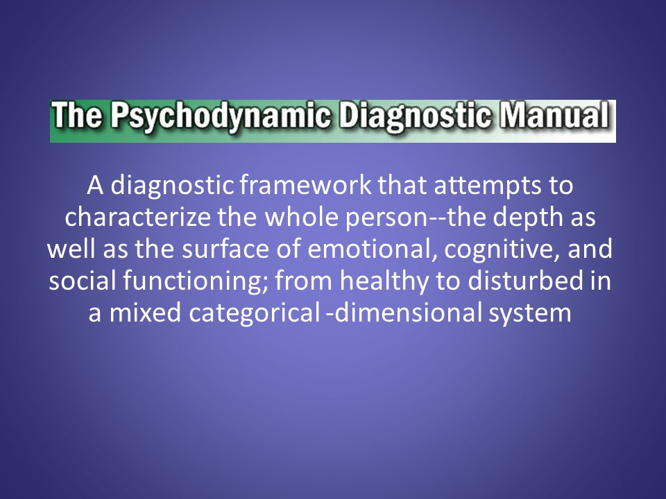 A diagnostic framework that attempts to characterize the whole person--the depth as well as the surface of emotional, cognitive, and social functionin