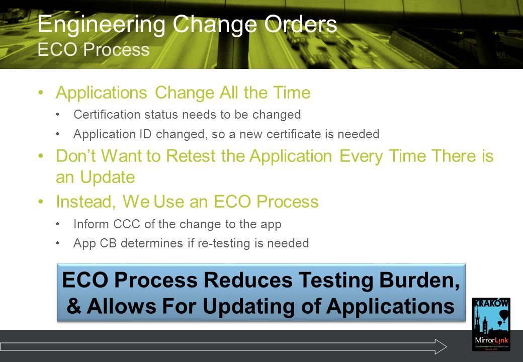Applications Change All the Time Certification status needs to be changed Application ID changed, so a new certificate is needed Don't Want to Retest the Application Every Time There is an Update Instead, We Use an ECO Process Inform CCC of the change to the app App CB determines if re-testing is needed Engineering Change Orders ECO Process ECO Process Reduces Testing Burden, & Allows For Updating of Applications