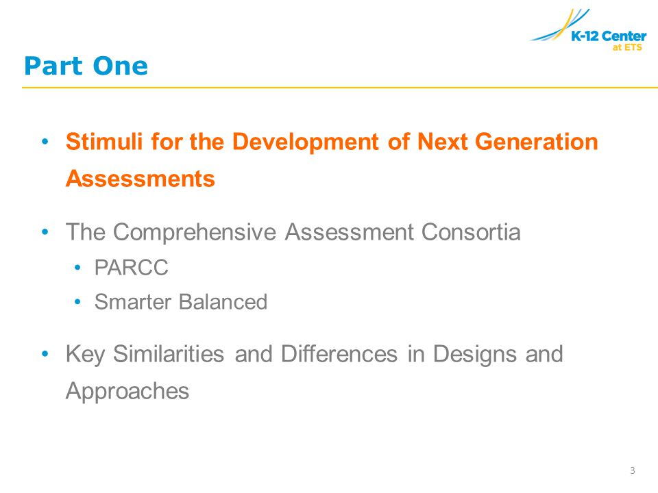 Part One Stimuli for the Development of Next Generation Assessments The Comprehensive Assessment Consortia PARCC Smarter Balanced Key Similarities and Differences in Designs and Approaches 3