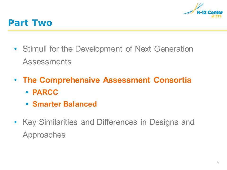 Part Two Stimuli for the Development of Next Generation Assessments The Comprehensive Assessment Consortia  PARCC  Smarter Balanced Key Similarities and Differences in Designs and Approaches 8