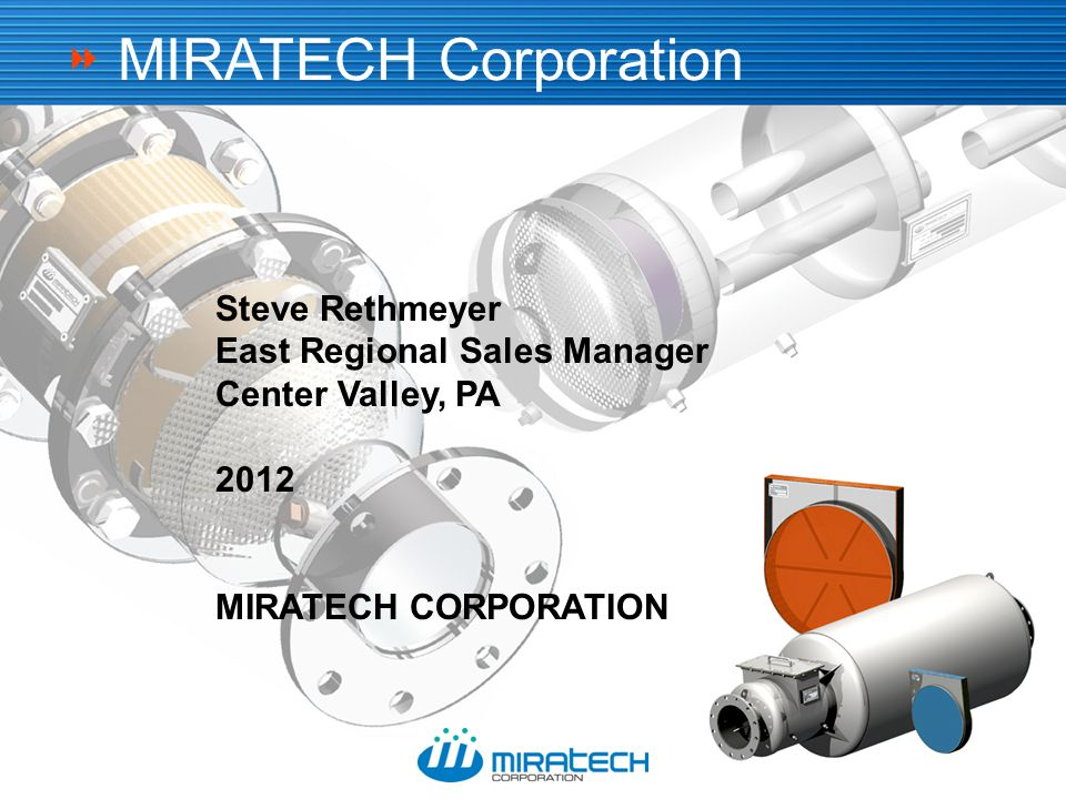  Steve Rethmeyer East Regional Sales Manager Center Valley, PA 2012 MIRATECH CORPORATION MIRATECH Corporation