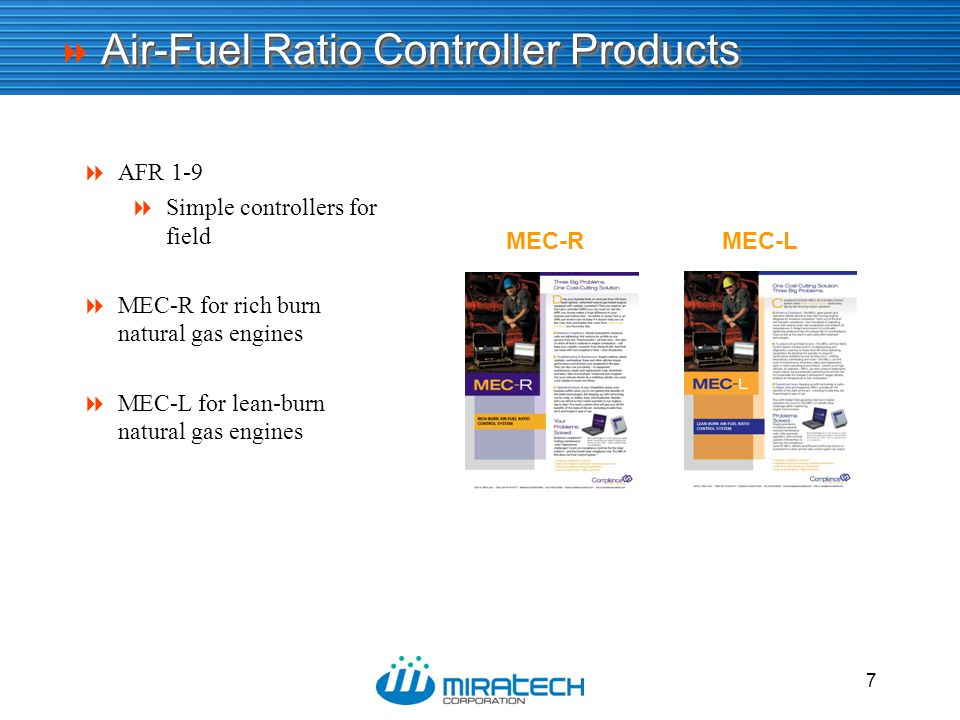  7  AFR 1-9  Simple controllers for field  MEC-R for rich burn natural gas engines  MEC-L for lean-burn natural gas engines MEC-RMEC-L Air-Fuel R
