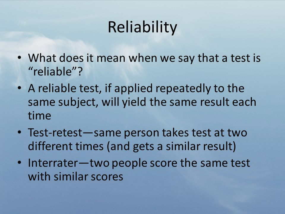 Reliability What does it mean when we say that a test is reliable .