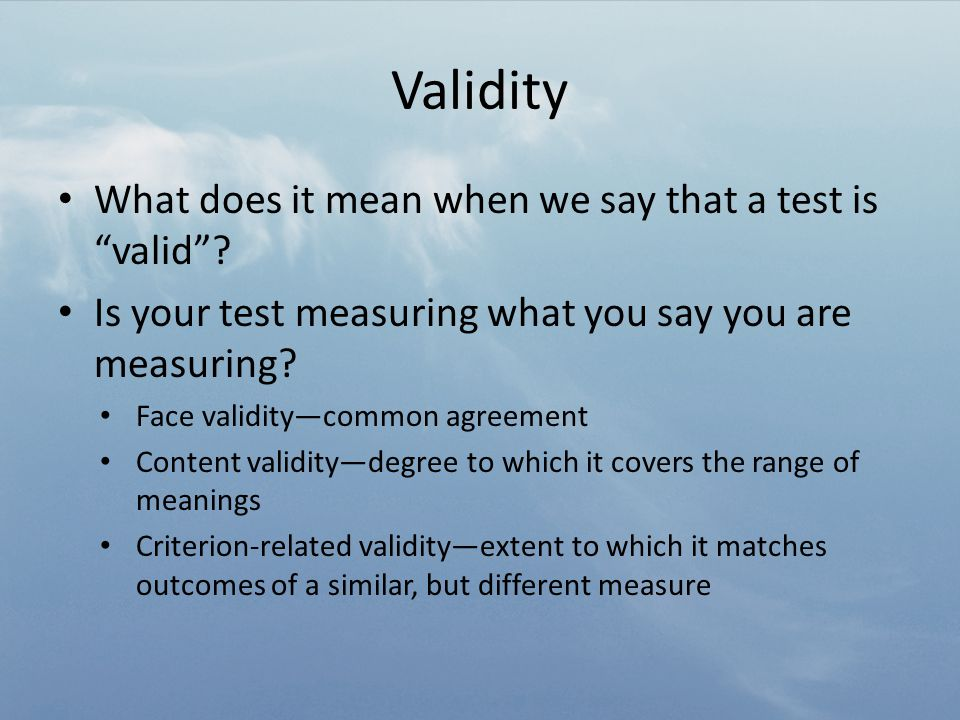 Validity What does it mean when we say that a test is valid .