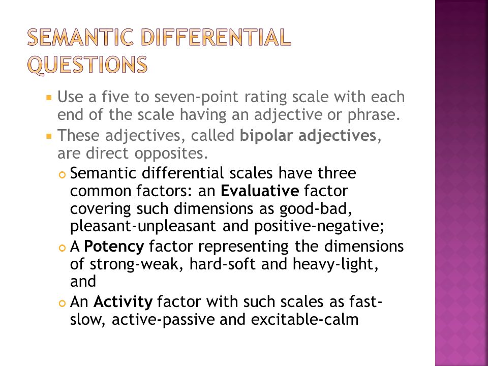  Use a five to seven-point rating scale with each end of the scale having an adjective or phrase.