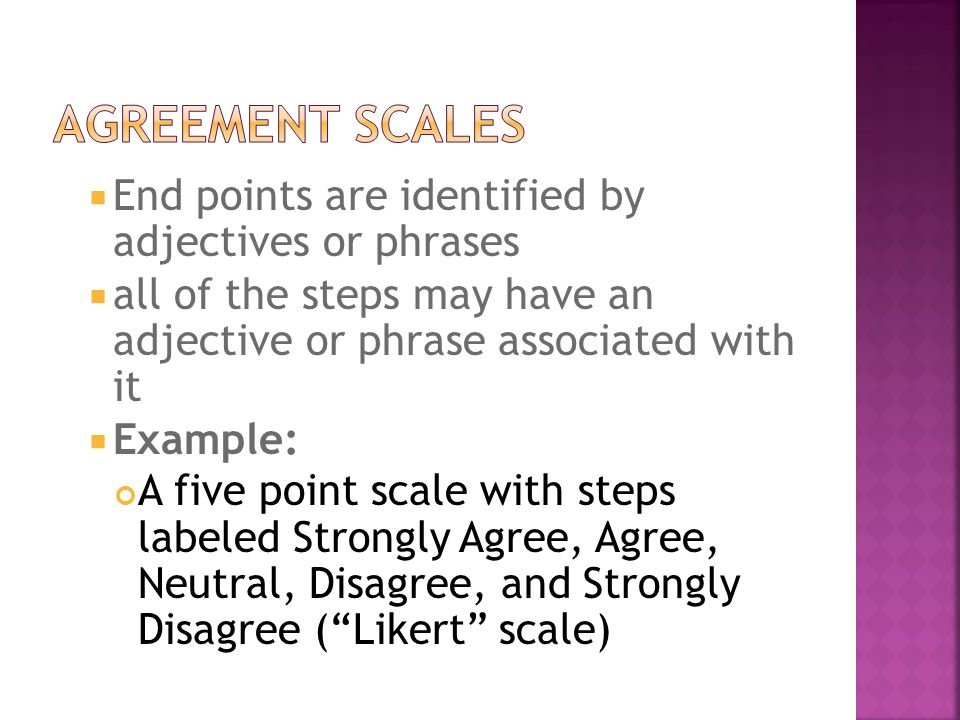  End points are identified by adjectives or phrases  all of the steps may have an adjective or phrase associated with it  Example: A five point scale with steps labeled Strongly Agree, Agree, Neutral, Disagree, and Strongly Disagree ( Likert scale)