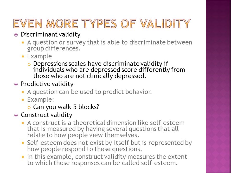  Discriminant validity  A question or survey that is able to discriminate between group differences.