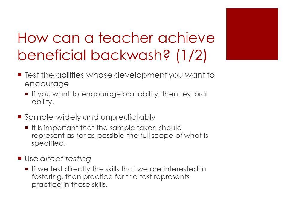 How can a teacher achieve beneficial backwash.