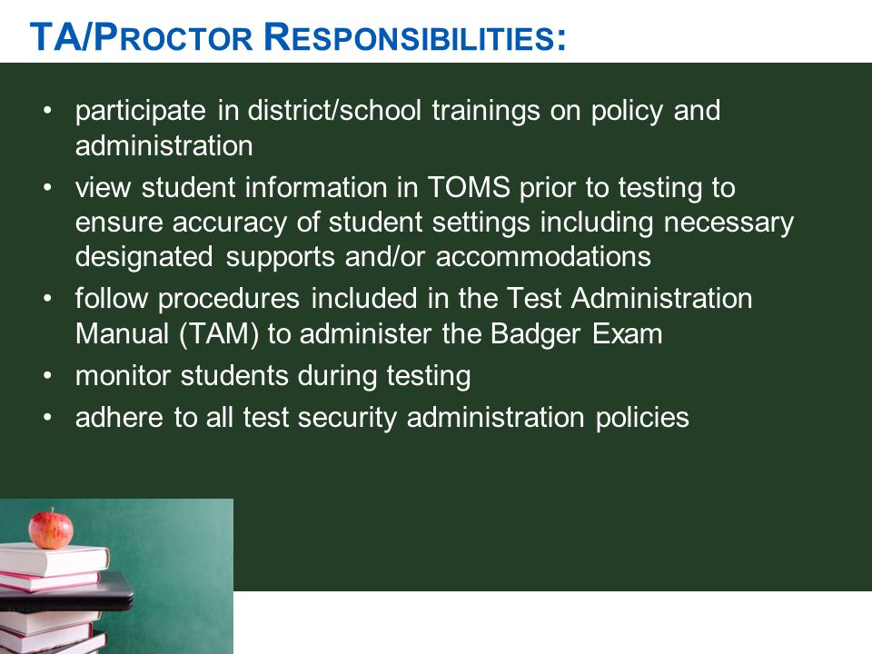 TA/P ROCTOR R ESPONSIBILITIES : participate in district/school trainings on policy and administration view student information in TOMS prior to testin