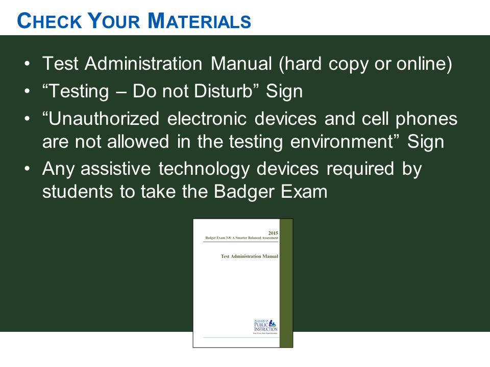 "C HECK Y OUR M ATERIALS Test Administration Manual (hard copy or online) ""Testing – Do not Disturb"" Sign ""Unauthorized electronic devices and cell pho"