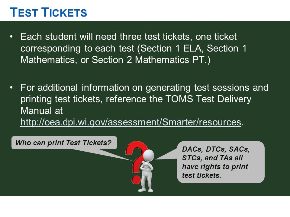 T EST T ICKETS Each student will need three test tickets, one ticket corresponding to each test (Section 1 ELA, Section 1 Mathematics, or Section 2 Ma